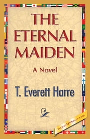 The Eternal Maiden ebook by Harre, T. Everett