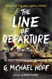The Line of Departure - A Postapocalyptic Novel Ebook di G. Michael Hopf