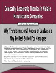 Comparing Leadership Theories in Midsize Manufacturing Companies: Why Transformational Models of Leadership May Be Best Suited For Managers ebook by Eric J. Guignard