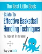 Guide to effective basketball handling techniques ebook by Joseph  Phillip Pritchard