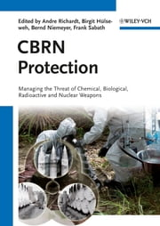 CBRN Protection - Managing the Threat of Chemical, Biological, Radioactive and Nuclear Weapons ebook by Andre Richardt,Bernd Niemeyer,Frank Sabath,Birgit Hülseweh