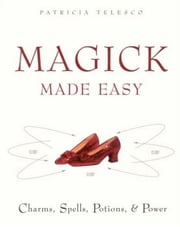 Magick Made Easy - Charms, spells, Potions and Power ebook by Patricia Telesco