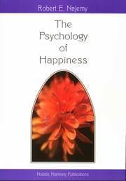 The Psychology of Happiness ebook by Robert Elias Najemy