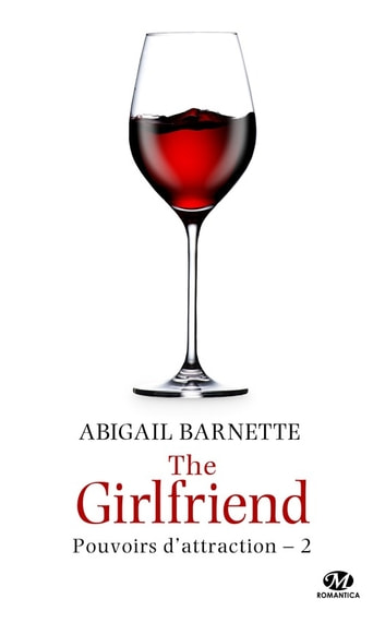 The Girlfriend - Pouvoirs d'attraction, T2 ebook by Abigail Barnette