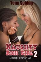 Naughty Rich Girl 2: Daddy's Kinky Girl ebook by Tena Seldan