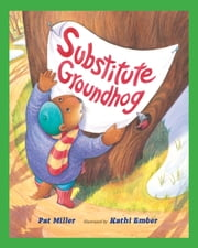Substitute Groundhog ebook by Pat Miller,Kathi Ember