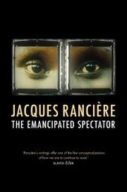 The Emancipated Spectator ebook by Jacques Ranciere