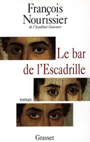 Le bar de l'Escadrille ebook by François Nourissier