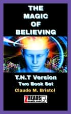 THE MAGIC OF BELIEVING - T.N.T Version (Two Book Set) ebook by Claude M. Bristol, James M. Brand