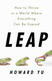 Leap - How Businesses Thrive in a World Where Everything Can Be Copied ebook by Howard Yu