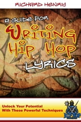 A Guide For Writing Hip Hop Lyrics ebook by Richard Henry