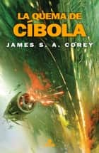 La quema de Cíbola (The Expanse 4) ebook by James S.A. Corey
