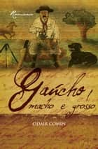 Gaúcho, Macho e Grosso ebook by Odair Comin