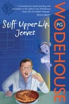 Stiff Upper Lip, Jeeves - (Jeeves & Wooster) ebook by P G Wodehouse