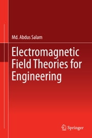 Electromagnetic Field Theories for Engineering ebook by Md. Abdus Salam