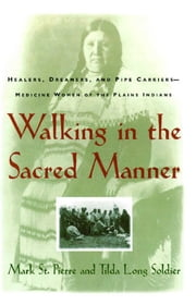 Walking in the Sacred Manner - Healers, Dreamers, and Pipe Carriers--Medicine Wom ebook by Mark St. Pierre