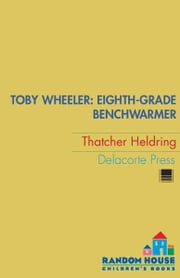 Toby Wheeler: Eighth-Grade Benchwarmer ebook by Thatcher Heldring