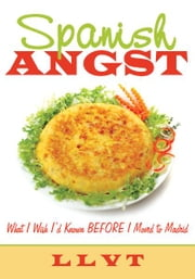 Spanish Angst - What I Wish I'd Known BEFORE I Moved to Madrid ebook by LLVT