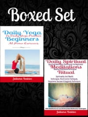 Box Set: Daily Yoga Beginners: 15 Daily Yoga Practice At Home Exercices + Daily Spiritual Meditations Ritual: Spiritual Meditation Techniques For Beginners - Healing Meditation Techniques ebook by Juliana Baldec