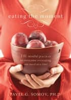 Eating the Moment ebook by Pavel Somov