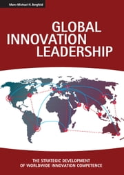 Global Innovation Leadership - THE STRATEGIC DEVELOPMENT OF WORLDWIDE INNOVATION COMPETENCE ebook by Marc-Michael H. Bergfeld