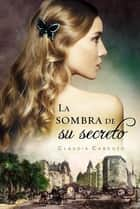 La sombra de su secreto eBook by Claudia Cardozo