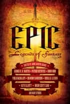 Epic - Legends of Fantasy ebook by John Joseph Adams, George R R Martin, Patrick Rothfuss