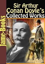 Sir Arthur Conan Doyle's Collected Works: 55 Works! - Detective Stories ebook by Sir Arthur Conan Doyle