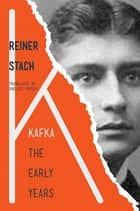 Kafka - The Early Years ebook by Reiner Stach, Shelley Frisch