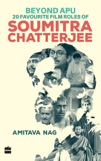 Beyond Apu - 20 Favourite Film Roles of Soumitra Chatterjee ebook by Amitava Nag