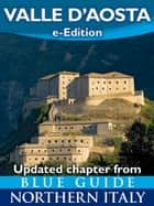 Valle d'Aosta - Updated chapter from Blue Guide Northern Italy ebook by Paul Blanchard