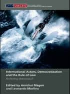 International Actors, Democratization and the Rule of Law ebook by Amichai Magen,Leonardo Morlino