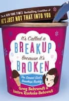 It's Called a Breakup Because It's Broken - The Smart Girl's Break-Up Buddy eBook by Greg Behrendt, Amiira Ruotola-Behrendt