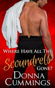 Where Have All The Scoundrels Gone? ebook by Donna Cummings