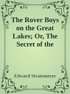 The Rover Boys on the Great Lakes; Or, The Secret of the Island Cave ebook by Edward Stratemeyer