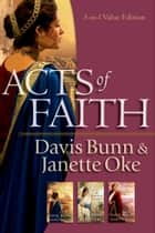 Acts of Faith ebook by Davis Bunn, Janette Oke