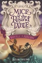 Mice of the Round Table #2: Voyage to Avalon ebook by Julie Leung, Lindsey Carr