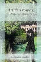 A Fair Prospect: Desperate Measures ebook by Cassandra Grafton
