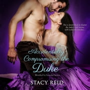 Accidentally Compromising the Duke audiobook by Stacy Reid