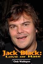 Jack Black – Love or Hate ebook by Cindy Washington