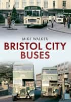 Bristol City Buses ebook by Mike Walker