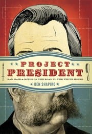 Project President - Bad Hair and Botox on the Road to the White House ebook by Ben Shapiro