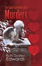 The Saint Valentine's Day Murders ebook by Ruth Dudley Edwards