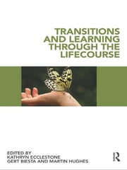 Transitions and Learning through the Lifecourse ebook by Kathryn Ecclestone,Gert Biesta,Martin Hughes