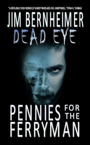 Dead Eye: Pennies for the Ferryman ebook by Jim Bernheimer