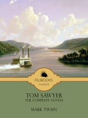 Tom Sawyer - The Complete Novels ebook by Mark Twain