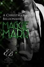 A Christmas Billionaire - Eligible Billionaires, #3 ebook by Maggie Marr