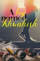 A Boy Named Khwahish ebook by Dee Aditya