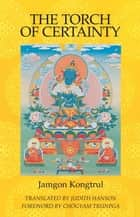 The Torch of Certainty ebook by Jamgon Kongtrul, Chogyam Trungpa