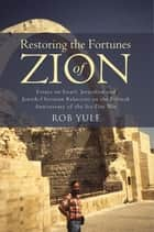 Restoring the Fortunes of Zion - Essays on Israel, Jerusalem and Jewish-Christian Relations on the Fiftieth Anniversary of the Six-Day War ebook by Rob Yule